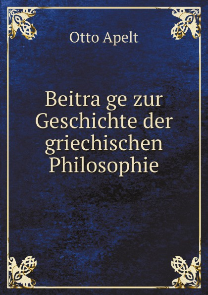 Otto Apelt Beitrage zur Geschichte der griechischen Philosophie albert ehrhard forschungen zur hagiographie der griechischen kirche