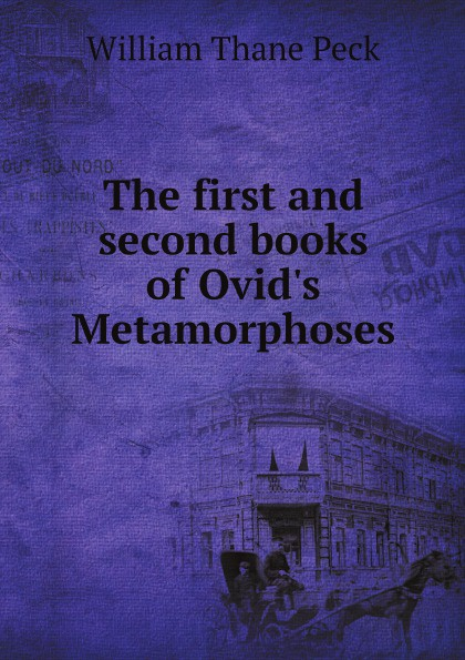 William Thane Peck The first and second books of Ovid's Metamorphoses
