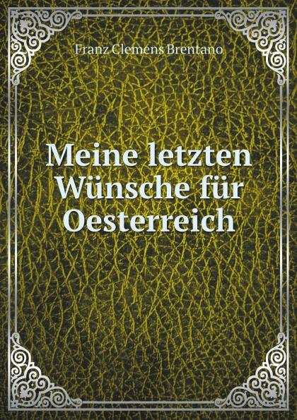 лучшая цена Franz Clemens Brentano Meine letzten Wunsche fur Oesterreich