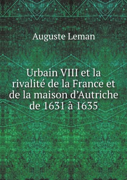 Auguste Leman Urbain VIII et la rivalite de la France et de la maison d.Autriche de 1631 a 1635 платье maison de la robe maison de la robe mp002xw1ctdd