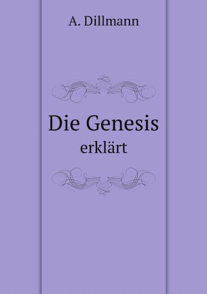 A. Dillmann Die Genesis. erklart compendium creationis die universelle symbolik der wassermann genesis erklart durch p martin