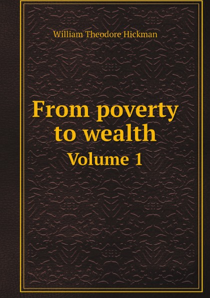 William Theodore Hickman From poverty to wealth. Volume 1 ff by jonathan hickman volume 1