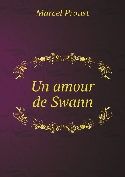 Marcel Proust Un amour de Swann marcel proust eine liebe swanns