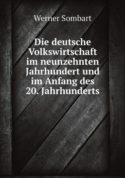 Werner Sombart Die deutsche Volkswirtschaft im neunzehnten Jahrhundert und im Anfang des 20. Jahrhunderts georg korn die heilkunde im neunzehnten jahrhundert
