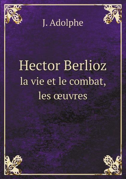 J. Adolphe Hector Berlioz. la vie et le combat, les œuvres adolphe adam le toreador