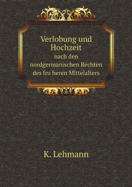 K. Lehmann Verlobung und Hochzeit. nach den nordgermanischen Rechten des fruheren Mittelalters