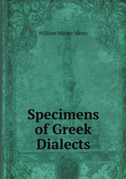 William Walter Merry Specimens of Greek Dialects renehan greek textual criticism a reader