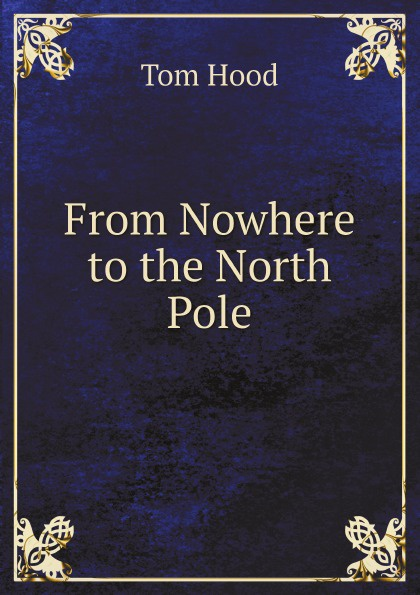 Tom Hood From Nowhere to the North Pole цена