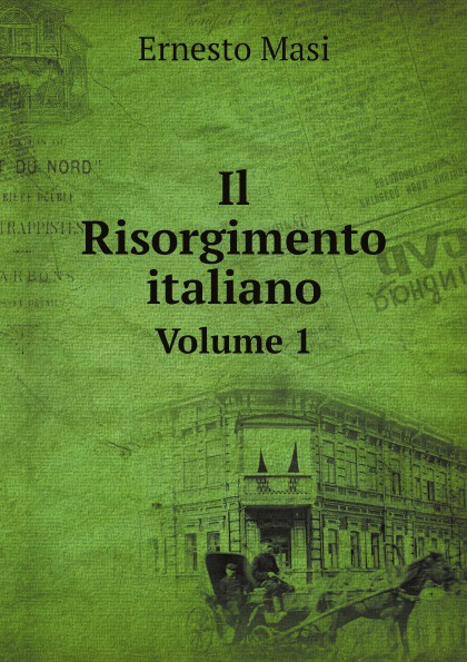Ernesto Masi Il Risorgimento italiano. Volume 1