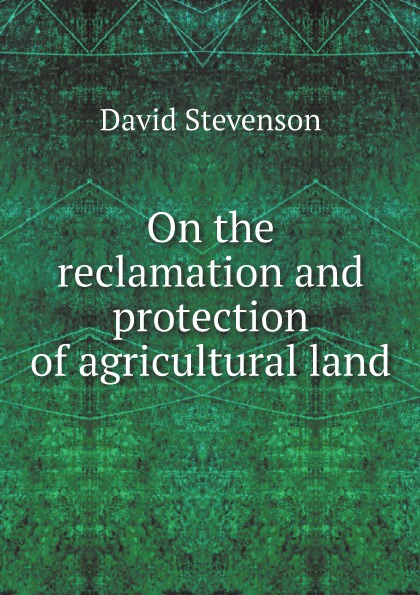 David Stevenson On the reclamation and protection of agricultural land