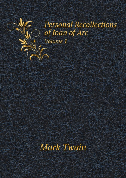 Mark Twain Personal Recollections of Joan of Arc. Volume 1 r m stults joan of arc