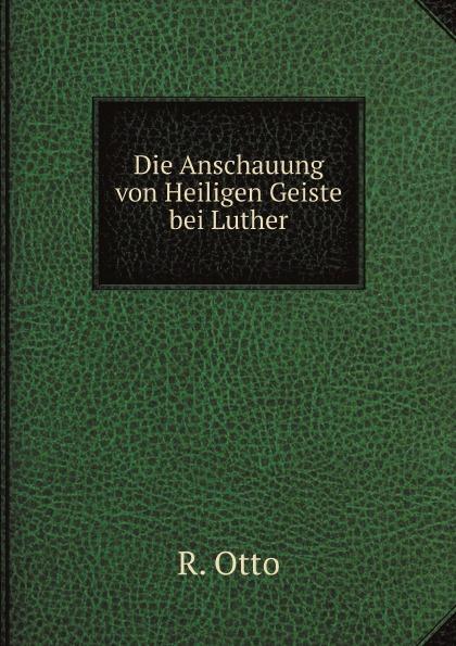 R. Otto Die Anschauung von Heiligen Geiste bei Luther d otto abel die legende vom heiligen johann von repomuf