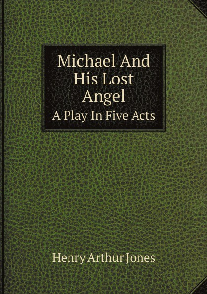 Henry Arthur Jones Michael And His Lost Angel. A Play In Five Acts michael frayn noises off a play