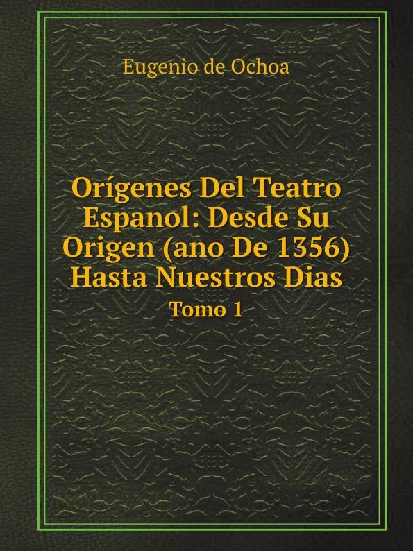 Eugenio de Ochoa Origenes Del Teatro Espanol: Desde Su Origen (ano De 1356) Hasta Nuestros Dias. Tomo 1 стоимость