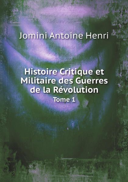 Jomini Antoine Henri Histoire Critique et Militaire des Guerres de la Revolution. Tome 1