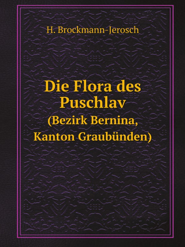 все цены на H. Brockmann-Jerosch Die Flora des Puschlav. (Bezirk Bernina, Kanton Graubunden) онлайн