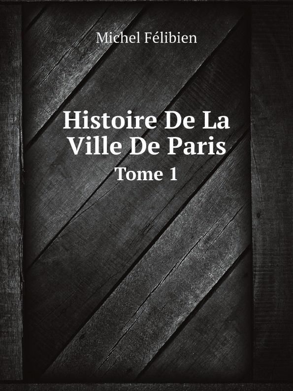 Michel Félibien Histoire De La Ville De Paris. Tome 1