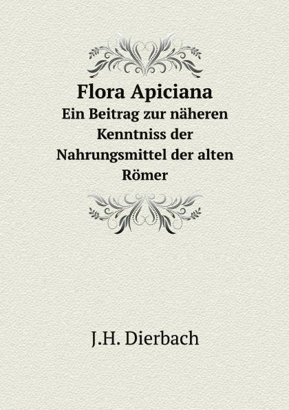 J.H. Dierbach Flora Apiciana. Ein Beitrag zur naheren Kenntniss der Nahrungsmittel der alten Romer hermann strebel beitrag zur kenntniss der fauna