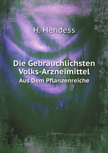 H. Hendess Die Gebrauchlichsten Volks-Arzneimittel. Aus Dem Pflanzenreiche christian brüning wunder aus dem pflanzenreiche