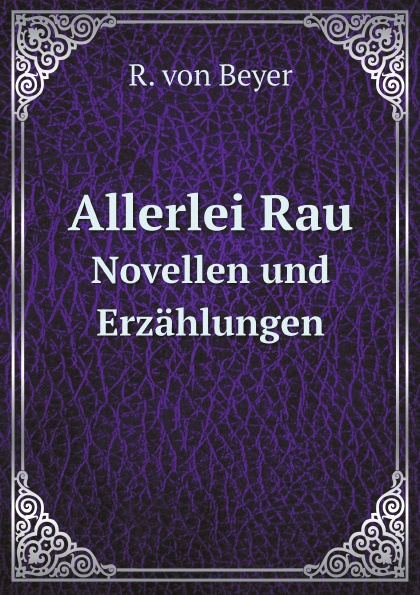 R. von Beyer Allerlei Rau. Novellen und Erzahlungen thorsten michael rau sympathisch mehr verkaufen
