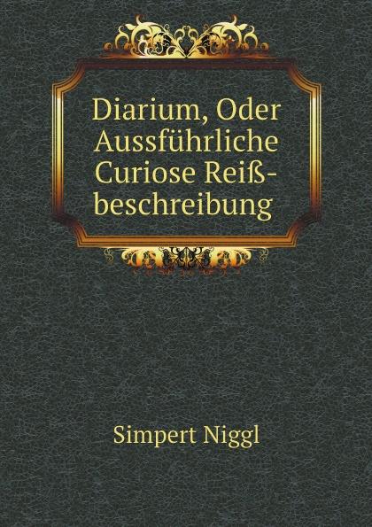 S. Niggl Diarium, Oder Aussfuhrliche Curiose Reiss-beschreibung v naumann quos ego fehdebriefe wider den grafen paul hoensbroech