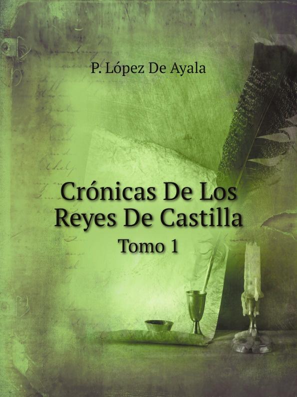P. López De Ayala Cronicas De Los Reyes De Castilla. Tomo 1 цены онлайн