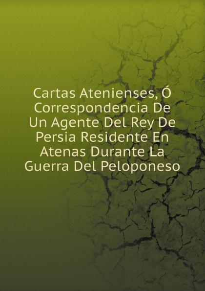 цены Неизвестный автор Cartas Atenienses, O Correspondencia De Un Agente Del Rey De Persia Residente En Atenas Durante La Guerra Del Peloponeso