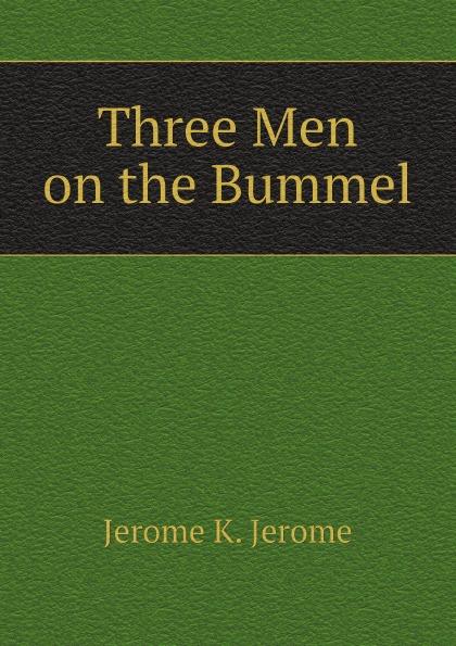 Jerome K. Jerome Three Men on the Bummel three men on the bummel