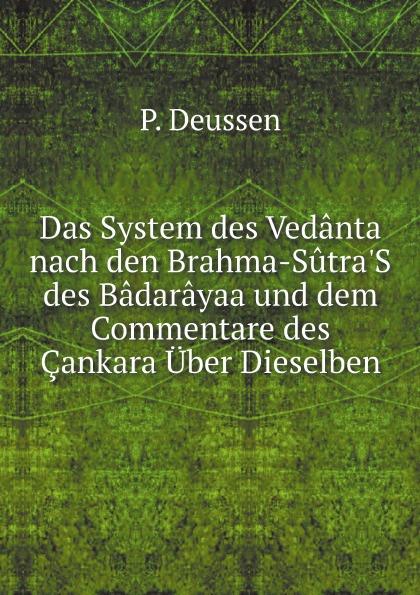 P. Deussen Das System des Vedanta nach den Brahma-Sutra'S des Badarayaa und dem Commentare des Cankara Uber Dieselben