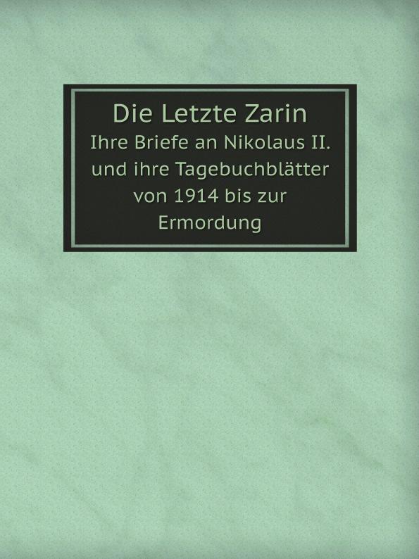J. Kühn, A. Empress Die Letzte Zarin. Ihre Briefe an Nikolaus II. und ihre Tagebuchblatter von 1914 bis zur Ermordung