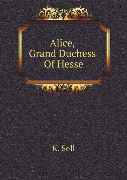 лучшая цена K. Sell Alice, Grand Duchess Of Hesse