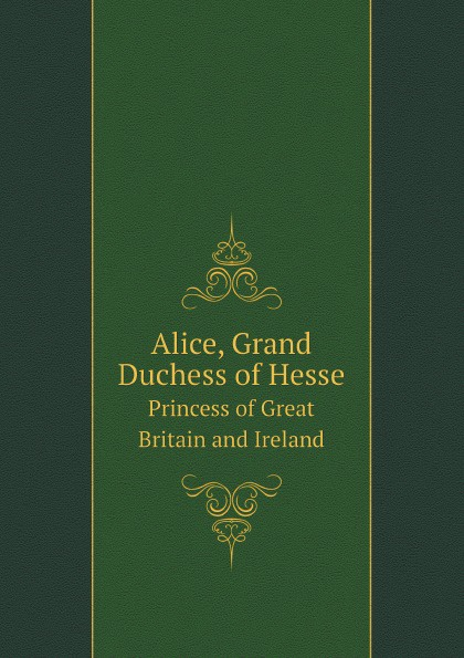 лучшая цена H. R. H. Princess Christian, Alice, Grand Duchess of Hesse Alice, Grand Duchess of Hesse. Princess of Great Britain and Ireland