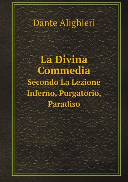 Dante Alighieri La Divina Commedia. Secondo La Lezione. Inferno, Purgatorio, Paradiso la divina commedia purgatorio