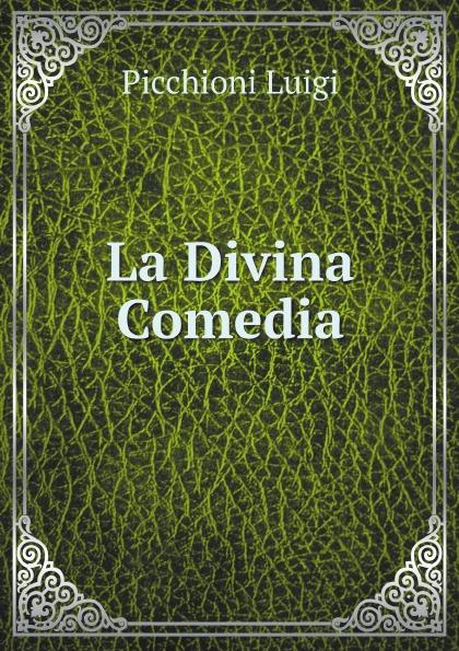 Picchioni Luigi La Divina Comedia luigi picchioni del senso allegorico pratico e dei vaticini della divina commedia lezioni 2 italian edition