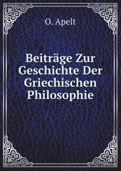 O. Apelt Beitrage Zur Geschichte Der Griechischen Philosophie albert ehrhard forschungen zur hagiographie der griechischen kirche