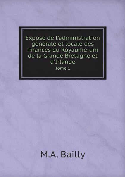 лучшая цена M.A. Bailly Expose de l'administration generale et locale des finances du Royaume-uni de la Grande Bretagne et d'Irlande. Tome 1