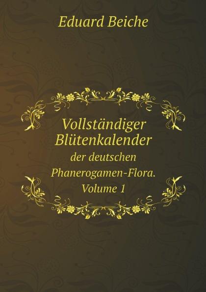 Eduard Beiche Vollstandiger Blutenkalender. der deutschen Phanerogamen-Flora. Volume 1 arthur sass die phanerogamen flora oesels und der benachbarten eilande