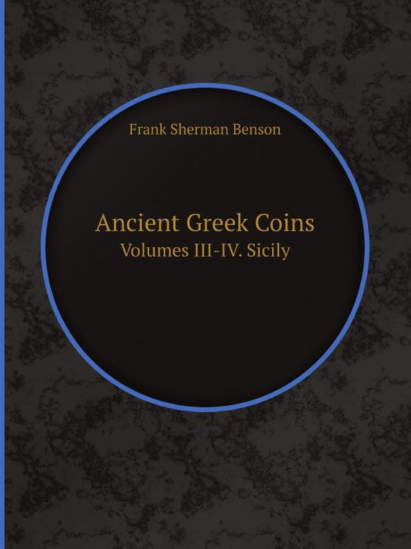 Frank Sherman Benson Ancient Greek Coins. Volumes III-IV. Sicily