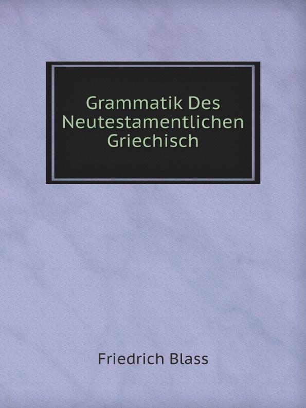 Friedrich Blass Grammatik Des Neutestamentlichen Griechisch friedrich blass grammatik des neutestamentlichen griechisch