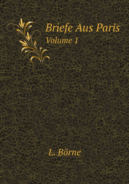 L. Börne Briefe Aus Paris. Volume 1