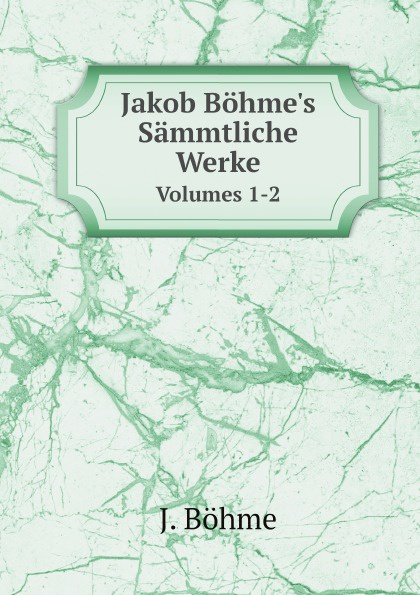 J. Böhme Jakob Bohme's Sammtliche Werke. Volumes 1-2
