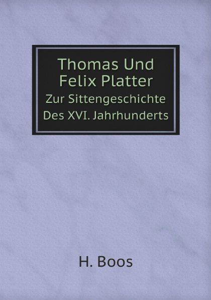 цены H. Boos Thomas Und Felix Platter. Zur Sittengeschichte Des XVI. Jahrhunderts