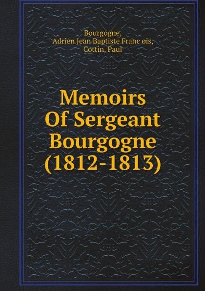 Фото - Bourgogne, Adrien Jean Baptiste François, Cottin, Paul Memoirs Of Sergeant Bourgogne (1812-1813) jean paul gaultier le male
