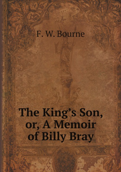 F. W. Bourne The King.s Son, or, A Memoir of Billy Bray