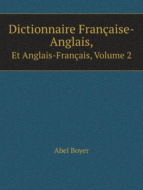 Abel Boyer Dictionnaire Francaise-Anglais,. Et Anglais-Francais, Volume 2 цена