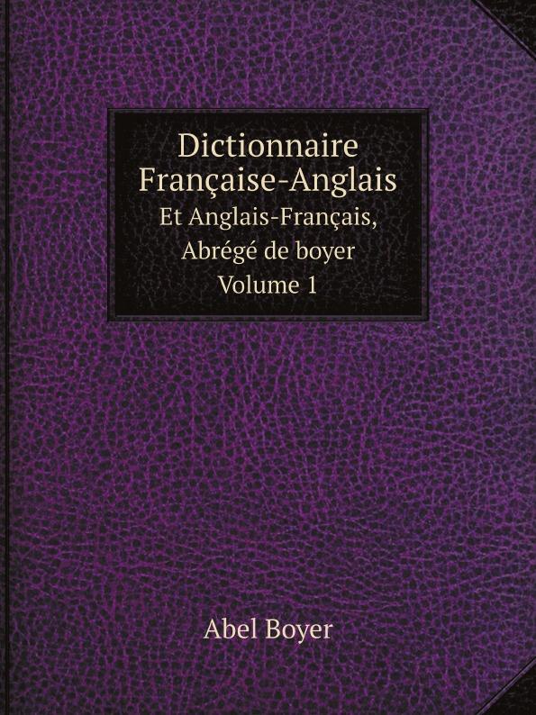 Abel Boyer Dictionnaire Francaise-Anglais. Et Anglais-Francais, Abrege de boyer. Volume 1 цена