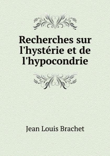 Jean Louis Brachet Recherches sur l'hysterie et de l'hypocondrie fourier charles theorie de l association et de l unite universelle french edition