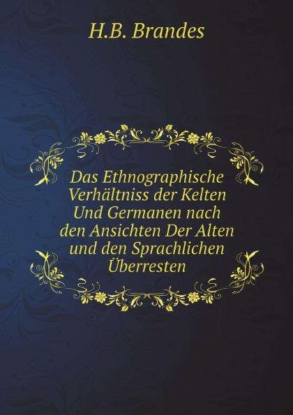 H.B. Brandes Das Ethnographische Verhaltniss der Kelten Und Germanen nach den Ansichten Der Alten und den Sprachlichen Uberresten
