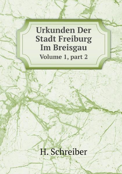 цена на H. Schreiber Urkunden Der Stadt Freiburg Im Breisgau. Volume 1, part 2