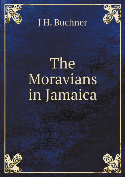 J H. Buchner The Moravians in Jamaica hilary s carty folk dances of jamaica